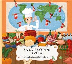 Obálka titulu Za dobrotami světa s kuchařem Vincentem
