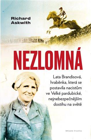 Nezlomná:Hraběnka, která se postavila nacistům ve Velké pardubické, nejnebezpečnějším dostihu na světě - Richard Askwith | Booksquad.ink