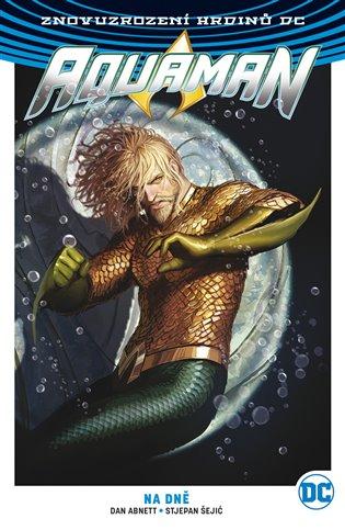 Aquaman 4:Na dně - Dan Abnett, | Booksquad.ink