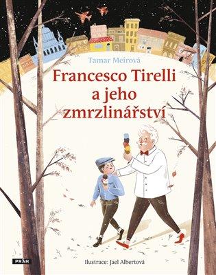 Francesco Tirelli a jeho zmrzlinářství - Tamar Meirová | Booksquad.ink