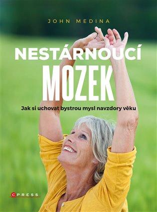 Nestárnoucí mozek:Jak si uchovat bystrou mysl navzdory věku - John Medina | Booksquad.ink