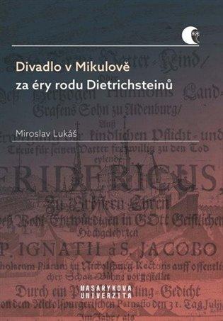 Divadlo v Mikulově za éry rodu Dietrichsteinů:od konce 16. století do druhé světové války - Miroslav Lukáš   Booksquad.ink