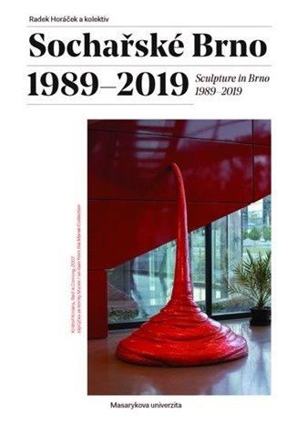 Sochařské Brno 1989–2019:Sculpture in Brno 1989–2019 - Radek Horáček, | Booksquad.ink