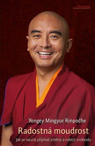 Radostná moudrost:Jak se naučit přijímat změny a nalézt svobodu - Mingyur Yongey   Replicamaglie.com