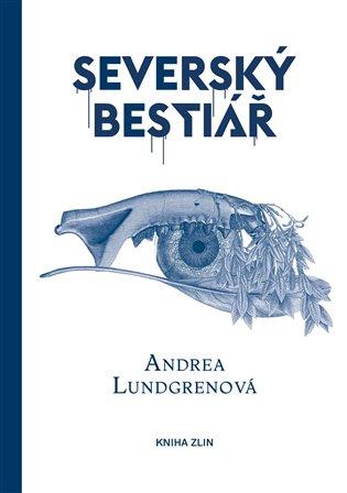 Severský bestiář - Andrea Lundgrenová | Booksquad.ink