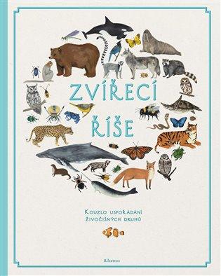Zvířecí říše:Kouzlo uspořádání živočišných druhů - Fay Evansová, | Replicamaglie.com