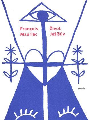 Život Ježíšův - Francois Mauriac | Booksquad.ink