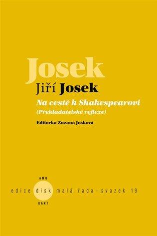 Na cestě k Shakespearovi:Překladatelské reflexe - Jiří Josek, | Replicamaglie.com
