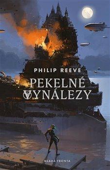 Pekelné vynálezy. Kroniky hladových měst 3 - Philip Reeve