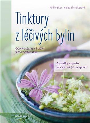 Tinktury z léčivých bylin:Účinné rostlinné výtažky si vyrobíme sami - Rudi Beiser, | Replicamaglie.com