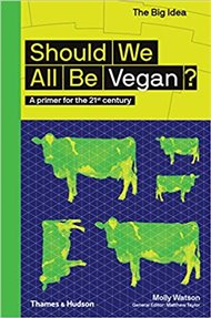 Should We All Be Vegan?: A Primer for the 21st Century (The Big Idea Series)