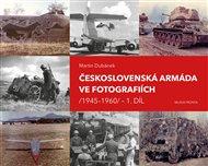 Československá armáda ve fotografiích 1945–1960 1. díl
