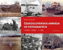 Obálka titulu Československá armáda ve fotografiích 1945–1960 1. díl