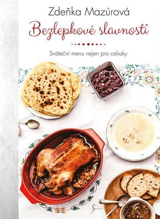 Bezlepkové slavnosti:Sváteční menu nejen pro celiaky - Zdeňka Mazúrová   Replicamaglie.com