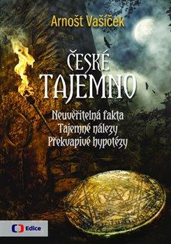 Obálka titulu České tajemno - Neuvěřitelná fakta, tajemné nálezy, překvapivé hypotézy