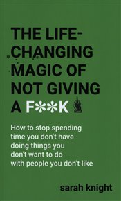 The Life-Changing Magic of Not Giving a F**