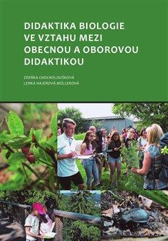Obálka titulu Didaktika biologie ve vztahu mezi obecnou a oborovou didaktikou