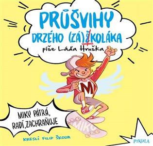 Průšvihy drzého záškoláka: Miky pátrá, radí, zachraňuje - Ladislav Hruška   Booksquad.ink