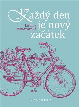 Každý den je nový začátek:Každý nový den je zázrak aneb 100 + 1 laskavých myšlenek - Jarmila Mandžuková | Booksquad.ink