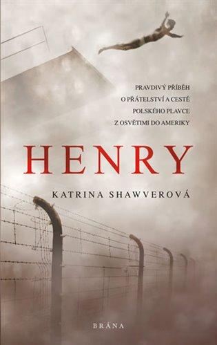 Henry - Pravdivý příběh o přátelství a cestě polského plavce z Osvětimi do Ameriky - Katrina Shawverová | Replicamaglie.com