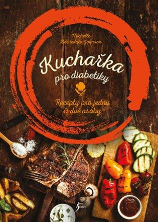 Kuchařka pro diabetiky:Recepty pro jednu či dvě osoby - Michelle Berriedale-Johnson   Replicamaglie.com