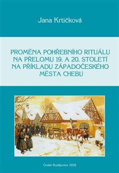Obálka titulu Proměna pohřebního rituálu na přelomu 19. a 20. století na příkladu západočeského města Chebu