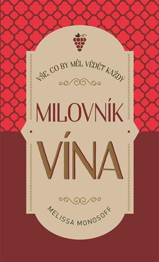 Vše, co by měl vědět každý milovník vína - Melissa Monosoff | Booksquad.ink
