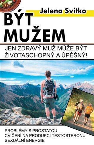 Být mužem:Jen zdravý muž může být životaschopný a úspěšný! - Jelena Svitko | Booksquad.ink