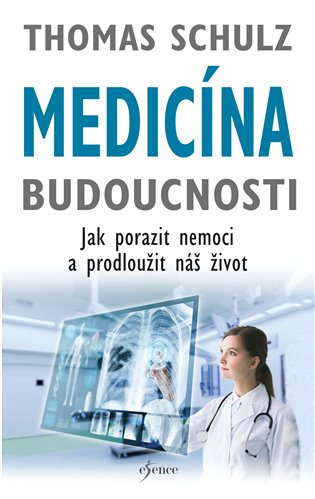 Medicína budoucnosti:Jak porazit nemoci a prodloužit náš život - Thomas Schulz   Replicamaglie.com