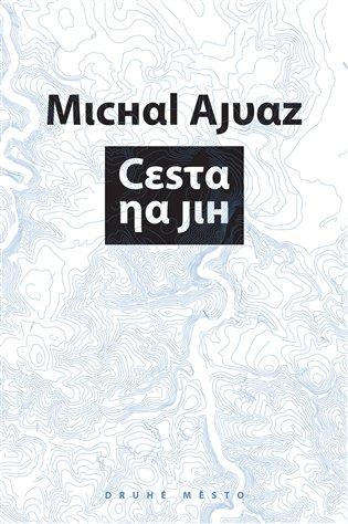 Cesta na jih - Michal Ajvaz | Booksquad.ink