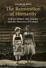 The Reinvention of Humanity : A Story of Race, Sex, Gender and the Discovery of Culture