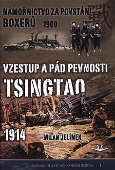 Obálka titulu Námořnictvo za povstání boxerů 1900 / Vzestup a pád pevnosti Tsingtao 1914