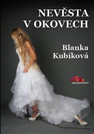 Nevěsta v okovech - Blanka Kubíková | Booksquad.ink