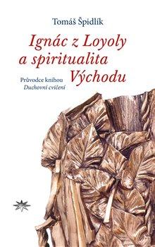 Obálka titulu Ignác z Loyoly a spiritualita Východu