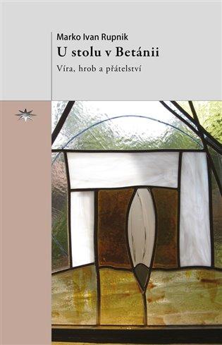 U stolu v Betánii:Víra, hrob a přátelství - Marko Ivan Rupnik | Replicamaglie.com