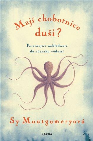 Mají chobotnice duši?:Fascinující nahlédnutí do zázraku vědomí - Sy Montgomeryová | Replicamaglie.com