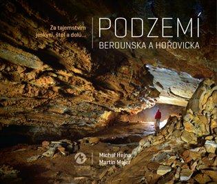 Podzemí Berounska a Hořovicka:Za tajemstvím jeskyní, štol a dolů... - Michal Hejna, | Booksquad.ink