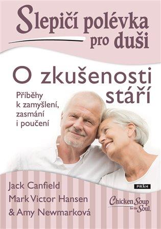 Slepičí polévka pro duši: O zkušenosti stáří:O zkušenosti stáří - Jack Canfield,   Replicamaglie.com