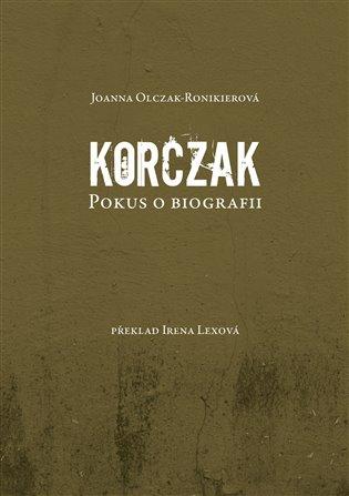 Korczak:Pokus o biografii - Joanna Olczak-Ronikierová | Booksquad.ink
