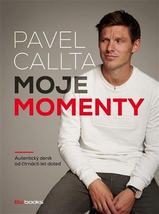 Pavel Callta: Moje momenty:Autentický deník od čtrnácti doteď - Pavel Callta | Booksquad.ink