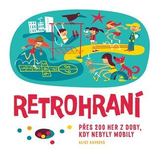 Retrohraní:Přes 200 her z doby, kdy nebyly mobily - Alice Kavková | Booksquad.ink