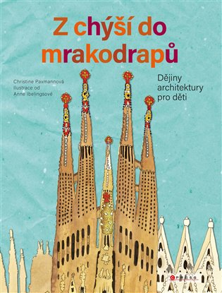 Z chýší do mrakodrapů:Dějiny architektury pro děti - Christine Paxmann | Booksquad.ink