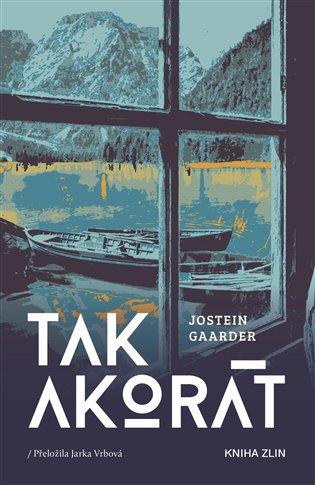 Tak akorát:Krátké vyprávění téměř o všem - Jostein Gaarder | Booksquad.ink