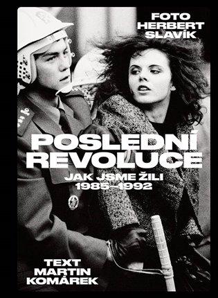 Poslední revoluce: Jak jsme žili (1985-1993) - Martin Komárek, | Booksquad.ink