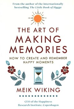 Obálka titulu The Art of Making Memories: How to Create and Remember Happy Moments (The Happiness Institute Series)