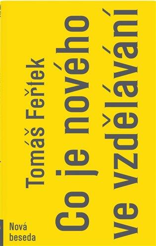 Co je nového ve vzdělávání - Tomáš Feřtek | Booksquad.ink