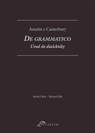 De grammatico. Úvod do dialektiky - Anselm z Canterbury | Booksquad.ink