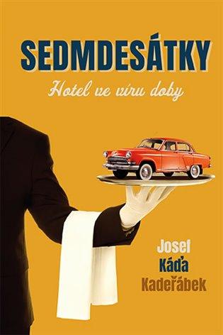 Sedmdesátky – Hotel ve víru doby - Josef Káďa Kadeřábek | Replicamaglie.com