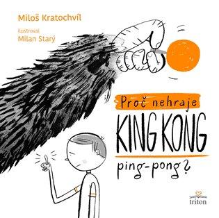 Proč nehraje King Kong ping-pong? - Miloš Kratochvíl | Booksquad.ink