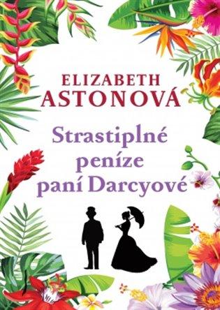 Strastiplné peníze paní Darcyové - Elizabeth Astonová | Booksquad.ink